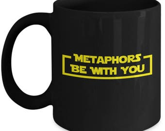 Metaphors Be With You (May The Force) - Star Wars Fans Home Office Coffee Mug Cup Black (11 & 15 ounces)