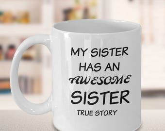 My sister has an awesome sister mug, funny gift mug, statement mug, mug for sister, just because gift, true story mug, sister mug