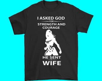 Men's I Asked GOD For Strength and Courage, He Sent My Wife T Shirt