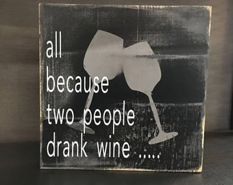All Because Two People Drank Wine Wood Sign