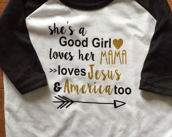She's a Good Good Girl Loves Her Mama Loves Jesus and America Too Baseball Tee