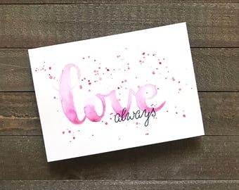 Original Hand Lettered Watercolor 5x7 - love always