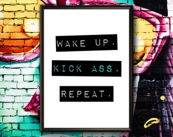 Motivational Poster   Wake Up Kick Ass Repeat   Morning Inspiration   Wake Up Kick Ass   Get Up And Go   Wake Up Kick Butt   Printable