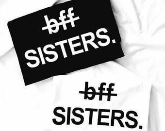 bff sisters shirt, matching, best friend, sister, tumblr shirt, hipster, grunge, instagram, tshirt with sayings, funny shirts, aesthetic