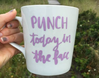 Punch Today in the Face Coffee Mug // Funny Mug // Gift For Her // Personalized Mug // Custom Mug // Funny Mug For Her //Coffee lover gift