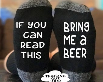 If you can read this - bring me a beer- Socks - Funny Novelty Gag Gift Idea- Funny Socks- Birthday Gift- Christmas Gift- Unisex Socks