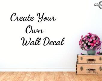 Custom Decal, Wall quote, Custom Decal Sticker, Your Own Decal,  Wall Decal, Vinyl Sticker, Vinyl Decal