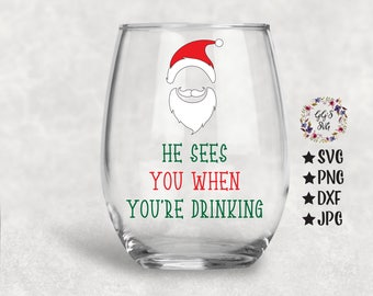 He Sees You When You're Drinking Svg, He Sees You, Christmas Svg, Wine SVG, Wine Glass, Santa Svg, Png,Svg,Dxf, Svg Files,Silhouette,Cricut
