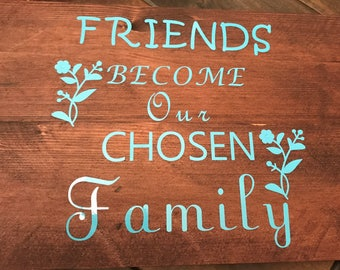Friends Become Our Chosen Family - Wall Art - Friend Sign - Wooden Sign