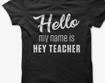 Hey teacher t shirt- hello my name is hey teacher- teacher funny shirt- preschool kindergarten teacher gift