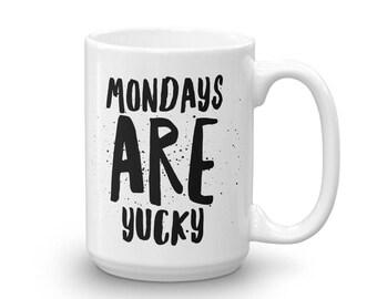 Mondays are Yucky Coffee and Tea Sarcastic Funny Mug