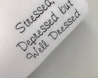 Stressed, Depressed but Well Dressed - Embroidered T-Shirt