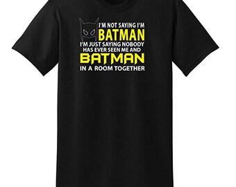 I'm Not saying I'm Batman I'm just saying...Men's T-shirt