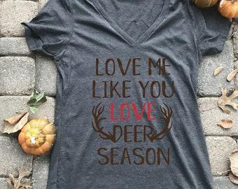 Love me like you love deer season, Hunting shirt, fishing shirt, antler shirt, Southern t-shirt, Southern shirt, hunting shirt for her