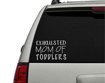 Mom of toddlers car decal, proud mom, exhausted mom gifts, funny car decal, gifts for mom, funny car decals, vinyl car decals, mom decals