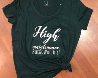 High Maintenance But so Worth it - Tshirt - Tee
