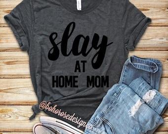 Slay at home mom shirt- stay at home mom shirt
