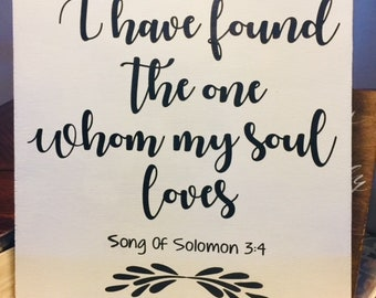 "Wood Sign-""I have found the one whom my soul loves"" Song of Solomon, Rustic wood sign, wedding sign, farmhouse decor"