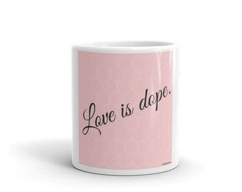 Love Is Dope Mug