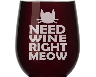 Cat Funny Need Wine Right Meow Wine Glass Stemless or Stemmed