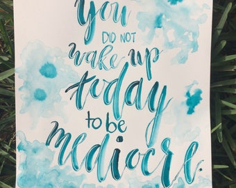 You did not wake up today to be mediocre - hand-lettered