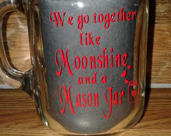 We go together like moonshine and a mason jar