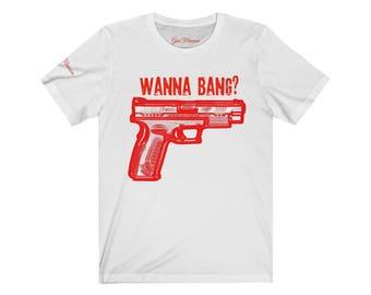 Gun T-Shirt | Wanna Bang? | Funny T-Shirt | Gun Gift | 2nd Amendment | Gun T-Shirts | Funny T-Shirts | Guy Gift | Funny Shirt | Gun | Guns