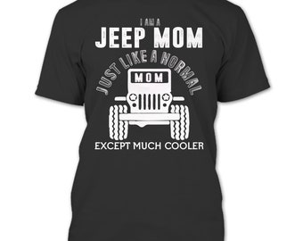 I Am A Jeep Mom T Shirt, Mom Except Much Cooler T Shirt