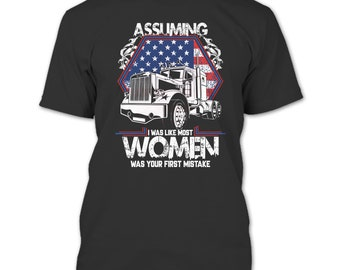 Assuming I Was Like Most Women T Shirt, Was Your First Mistake T Shirt