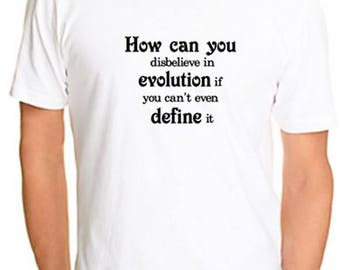 Atheist Tshirt How can you disbelieve in evolution