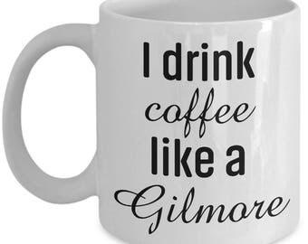 Drink Like A Gilmore Coffee Mug | I Drink Coffee Like A Gilmore | Coffee Mug | Gilmore Girls Mug | Coffee Lover | TV Series Drinkware