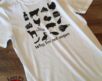 Why I'm not vegan t-shirt, meat eater t-shirt, carnivore, funny t-shirt, mens funny t-shirt, hunters t-shirt