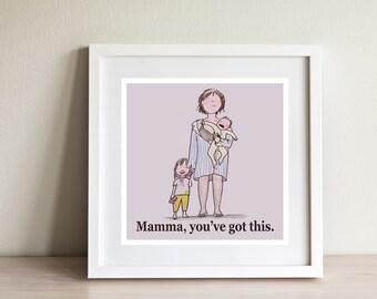 Mamma, You've got this - Original Print Illustration