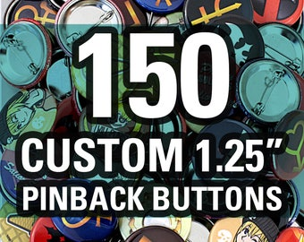 "150 Custom 1.25"" Buttons - Made Using High Quality Laser Prints!"