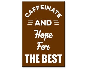 Caffeinate And Hope For The Best Funny Coffee 2 x 3 inch Rectangle Refrigerator Fridge Magnet Caffeine Caffeinated Coffee Gift Espresso