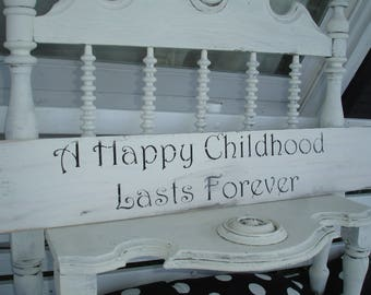 SIGN*A Happy Childhood Lasts Forever*Chalk paint*Slightly distressed*O darling*A yard long*