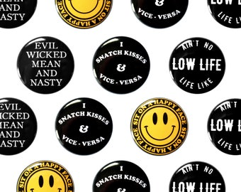 "Scumbag Sayings 1"" Pin Back Button - Pinback, Lowlife, I Snatch Kisses, Evil Wicked Mean Nasty, Sit On A Happy Face"
