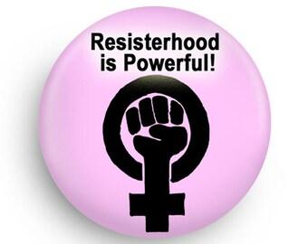 Feminist Magnet, Feminist Pinback Resisterhood is Powerful!