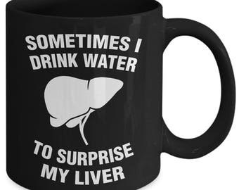 Sometimes I Drink Water To Surprise My Liver Funny Alcoholic Coffee Mug