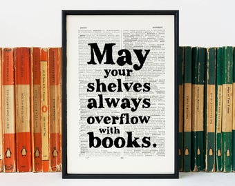 Book Lover Gift - May Your Shelves Always Overflow With Books - Literary Gift for Her - Gift for Book Worm - Bibliophile - Housewarming Gift