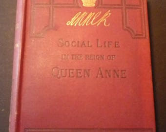 Social Life in the Reign of Queen Anne - 1897 - by John Ashton  Rare English History - great condition illustrated for history lovers