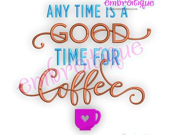 Any Time Is A Good Time For Coffee -Instant Download Machine Embroidery Design