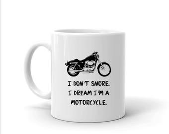 Motorcycle Mug, Motorcycle Gifts, I Don't Snore I Dream I'm A Motorcycle, Funny Biker Coffee Mug, Funny Motorcycle Cup, Bike Coffee Mug