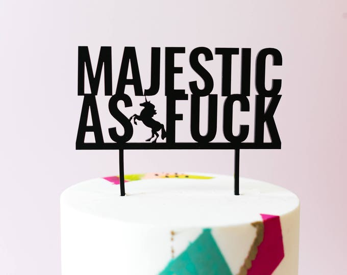 Majestic As Fuck, Unicorn Cake Topper, Laser Cut, Acrylic, Birthday Party