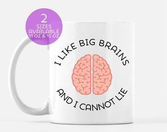 I Like Big Brains & I Cannot Lie Nerd Mug | Geek Gift | Brainy Gift | Teacher Mug | Brain Surgeon Gift | Smarty Pants | Brainy is New Sexy