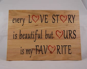 Every Love Story is Beautiful but Ours is My Favorite - Carved wood sign