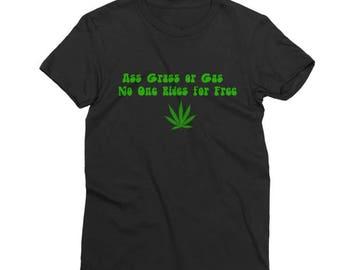 Ass Grass Gas No one rides for free shirt