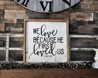 We Love Because He First Loved Us Wood Sign, Farmhouse Style Sign
