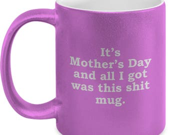 Funny Mother's Day Gift All I Got Was This Shit Mug Sarcastic Hilarious Coffee Cup
