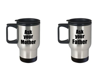 Ask Your Mother and Father Couple Funny Travel Mug Gift SET of TWO Mom and Dad Coffee Cup